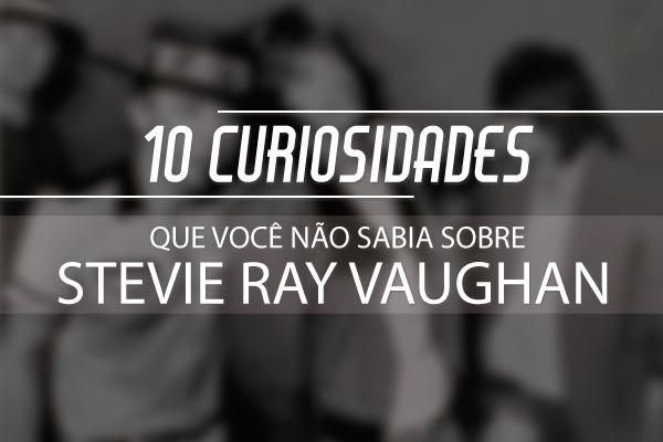 Curiosidades sobre Stevie Ray Vaughan - Planeta Música