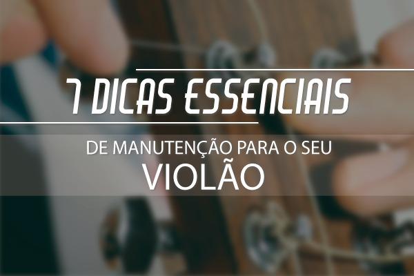 Dicas essenciais para manutenção de violão