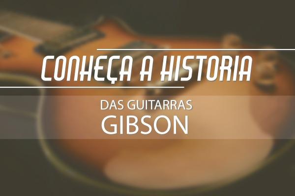Histórias das guitarras Gibson