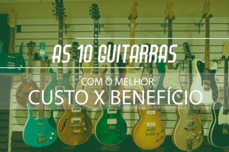 As Guitarras com o melhor custo x benefício - Planeta Música