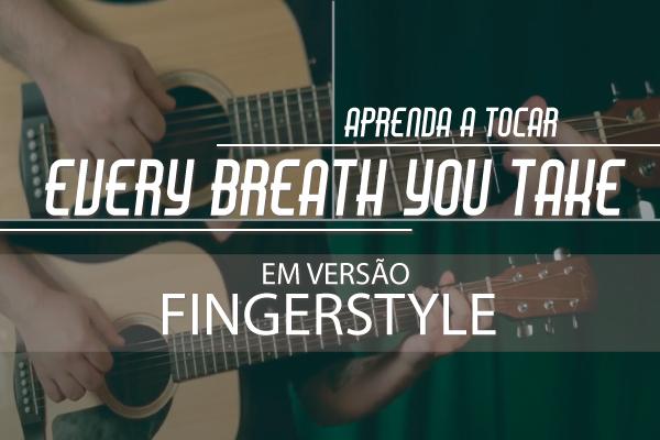 Aprenda a tocar Every Breath You Take versão fingerstyle