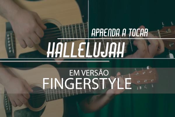 Aprenda a tocar hallelujah em versão fingerstyle