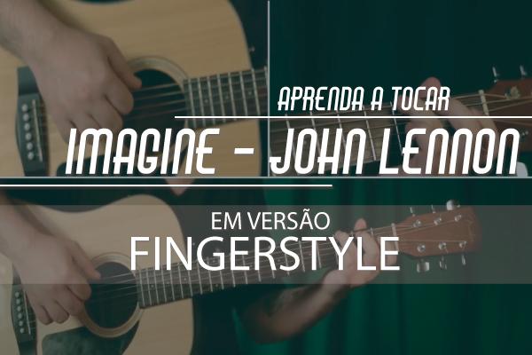 Aprenda a tocar Imagine _ John Lennon em versão violão Fingerstyle